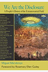 We Are the Disclosure: A People's History of the Extraterrestrial Field Kindle Edition