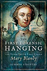 The First Forensic Hanging: The Toxic Truth that Killed Mary Blandy Paperback