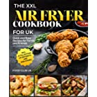 The XXL Air Fryer Cookbook for UK: Quick and Easy Recipes for Family and Friends incl. A Collection of Desserts and Side Dish