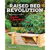 Raised Bed Revolution: Build It, Fill It, Plant It ... Garden Anywhere!