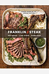 Franklin Steak: Dry-Aged. Live-Fired. Pure Beef. Hardcover