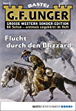 G. F. Unger Sonder-Edition 4 - Western: Flucht durch den Blizzard