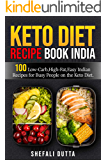 Keto Diet Recipe Book India:100 Low Carb,High-Fat,Easy Indian Recipes for Busy People on the Keto Diet