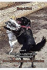 Das Spielverhalten von Hunden: Durch das Labyrinth der Hundepädagogik - Band 2 Kindle Ausgabe