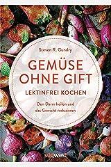 Gemüse ohne Gift: Lektinfrei genießen, um den Darm zu heilen und das Gewicht zu reduzieren - Kochbuch mit 100 Rezepten ohne böses Gemüse (German Edition) Formato Kindle