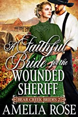 A Faithful Bride For The Wounded Sheriff: Historical Western Mail Order Bride Romance (Bear Creek Brides Book 2) Kindle Edition