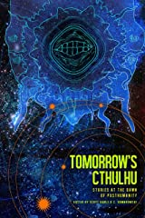 Tomorrow's Cthulhu: Stories at the Dawn of Posthumanity Kindle Edition