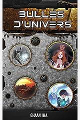 Bulles d'Univers: 7 histoires de Science-Fiction, Fantasy et Fantastique (French Edition) Kindle Edition
