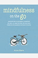 Mindfulness On The Go: Discover how to be mindful wherever you are—at home or work, on your daily commute, or whenever you're on the move Kindle Edition