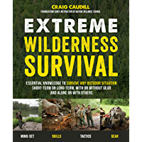 Extreme Wilderness Survival: Essential Knowledge to Survive Any Outdoor Situation Short-Term or Long-Term, With or…