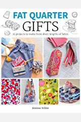 Fat Quarter: Gifts: 25 Projects to Make from Short Lengths of Fabric Kindle Edition