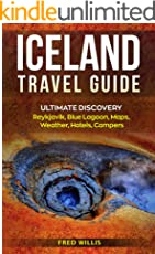 Iceland Travel Guide: Ultimate Discovery - Reykjavik, Blue Lagoon, Maps, Weather, Hotel, Campers
