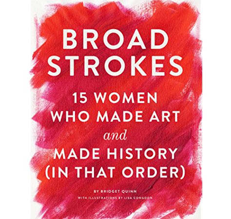 Broad Strokes 15 Women Who Made Art And Made History In That Order Ebook Quinn Bridget Congdon Lisa Amazon In Kindle Store
