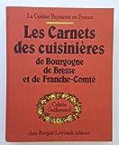 Les carnets des cuisinières de Bourgogne, de Bresse et de Franche-Comté