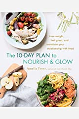 The 10-Day Plan to Nourish & Glow: Lose Weight, Feel Great, and Transform Your Relationship with Food Paperback