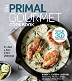 Primal Gourmet Cookbook, The: Whole30 Endorsed: It's Not a Diet If It's Delicious