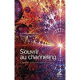 S'ouvrir au channeling: Comment se relier à son guide (Channels)