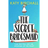 The Secret Bridesmaid: The laugh-out-loud romantic comedy of the year! (English Edition)