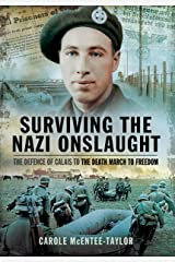 Surviving the Nazi Onslaught: The Defence of Calais to the Death March for Freedom Hardcover