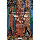 Finding the Mother Tree: Uncovering the Wisdom and Intelligence of the Forest (English Edition)