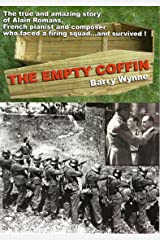 The Empty Coffin: The true and amazing story of Alain Romans, pianist and composer who faced a firing squad ... and survived! Kindle Edition