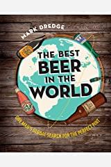 The Best Beer in the World: One man's globe search for the perfect pint Kindle Edition