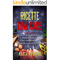 RICETTE LOW CARB: Più di 30 ricette per la dieta con pochi carboidrati.  Scopri come perdere peso, dimagrire e rimanere in forma