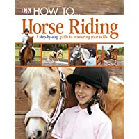 How To...Horse Riding: A Step-by-Step Guide to Mastering Your Skills