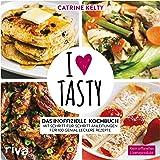 I Love Tasty: Das inoffizielle Kochbuch mit Schritt-für-Schritt-Anleitungen für 100 genial leckere Rezepte