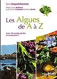 Les algues de A à Z : Avec 50 recettes faciles et savoureuses !