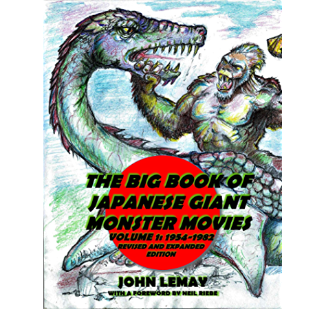 The Big Book Of Japanese Giant Monster Movies Vol 1 1954 1982 Revised And Expanded 2nd Edition Big Book Of Japanese Giant Monsters Ebook Lemay John Riebe Neil Amazon In Kindle Store