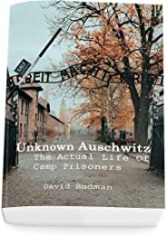 Unknown Auschwitz: The Actual Life Of Camp Prisoners (English Edition)