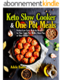 Keto Slow Cooker & One Pot Meals: Perfect Low-Carb, High-Fat Recipes for Your Crock Pot, Skillet, Sheet Pan, or Slow Cooker (English Edition)