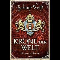 Krone der Welt: Historischer Roman (German Edition)