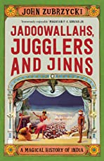 Jadoowallahs, Jugglers and Jinns: A Magical History of India