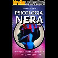 Psicologia Nera: Manuale di Persuasione Avanzata e Manipolazione Mentale - come coinvolgere, convincere e persuadere (Comunicazione Persuasiva Vol. 2)