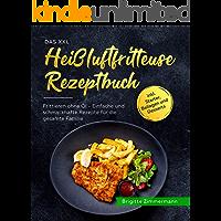 Das XXL Heißluftfritteuse Rezeptbuch: Frittieren ohne Öl - Einfache und schmackhafte Rezepte für die gesamte Familie…