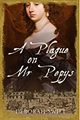 A Plague on Mr Pepys: The Women of Pepys' Diary Kindle Edition