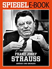 Franz Josef Strauß - Größe und Grenzen: Ein SPIEGEL E-Book