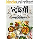 Vegan Instant Pot Cookbook: 500 Inspiring Plant-Based Recipes for Healthy Living