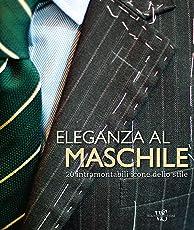 Eleganza al maschile. 20 intramontabili icone dello stile. Ediz. illustrata