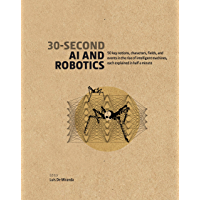 30-Second AI & Robotics: 50 key notions, fields, and events in the rise of intelligent machines, each explained in half…