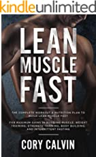 Lean Muscle Diet: The Complete Workout & Nutrition Plan To Build Lean Muscle Fast For Maximum Gains in Building Muscle, Weight Training, Strength Training, Body Building, And Intermittent Fasting