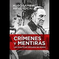 Crímenes y mentiras: Las prácticas oscuras de Perón (Spanish Edition)