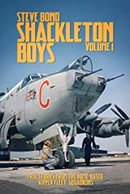 Shackleton Boys: Volume 1: True Stories from the Home-Based `Kipper Fleet' Squadrons
