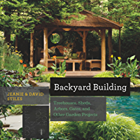 Backyard Building: Treehouses, Sheds, Arbors, Gates, and Other Garden Projects (Countryman Know How Book 0) (English…