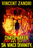 Chase Baker and the Da Vinci Divinity: A Chase Baker Action and Adventure Suspense Thriller (A Chase Baker Thriller Series Book 6) (English Edition)