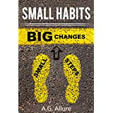 Small Habits=Big Results: How Easy Small Habits=Big Results And How Consistency Beats Intensity.