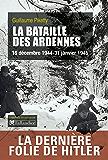 La Bataille des Ardennes: 16 décembre 1944 - 31 janvier 1945 (L'histoire en batailles)