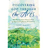 Discovering God through the Arts: How We Can Grow Closer to God by Appreciating Beauty & Creativity